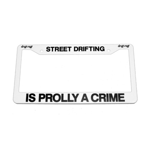 Street Drifting is Prolly a Crime License Plate Frame | by Driff•Raff