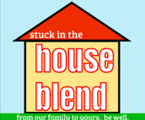 Stuck in the House Blend