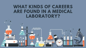 What Kinds of Careers are Found in a Medical Laboratory?