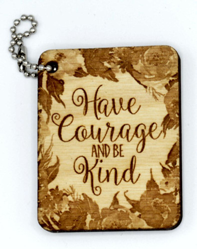 Have Courage and be Kind birch laser cut keychain