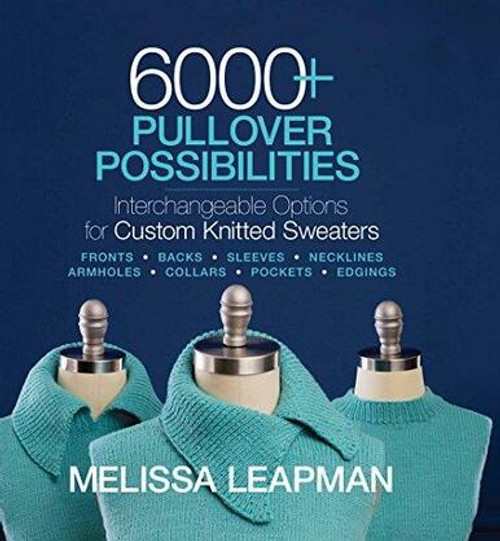 6000+ Pullover Possibilities by Melissa Leapman
