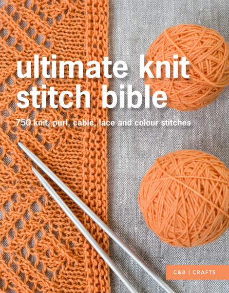 Ultimate Knit Stitch Bible by C & B Crafts
