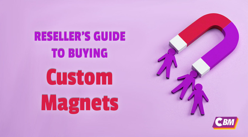 Reseller's Guide to Buying Custom Magnets
