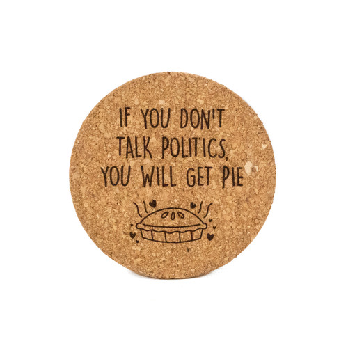 If You Don't Talk Politics You Will Get Pie Cork Pot Holder