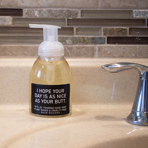 I Hope Your Day Is As Nice As Your Butt Foaming Hand Soap Baum Designs