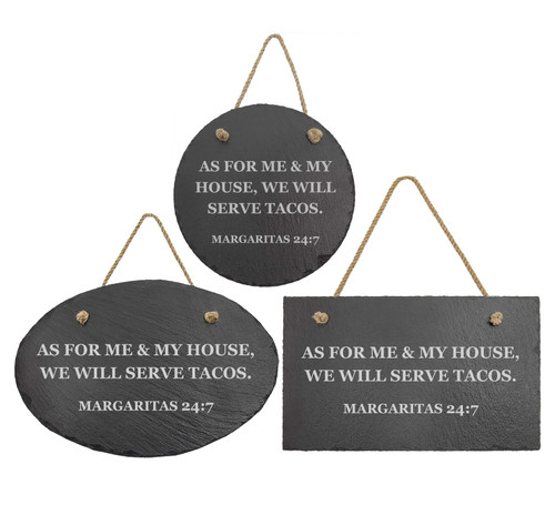 As For Me & My House, We Will Serve Tacos. Margaritas 24:7 Slate Sign Baum Designs