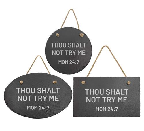 Thou Shalt Not Try Me Mom 24:7 Slate Sign Baum Designs