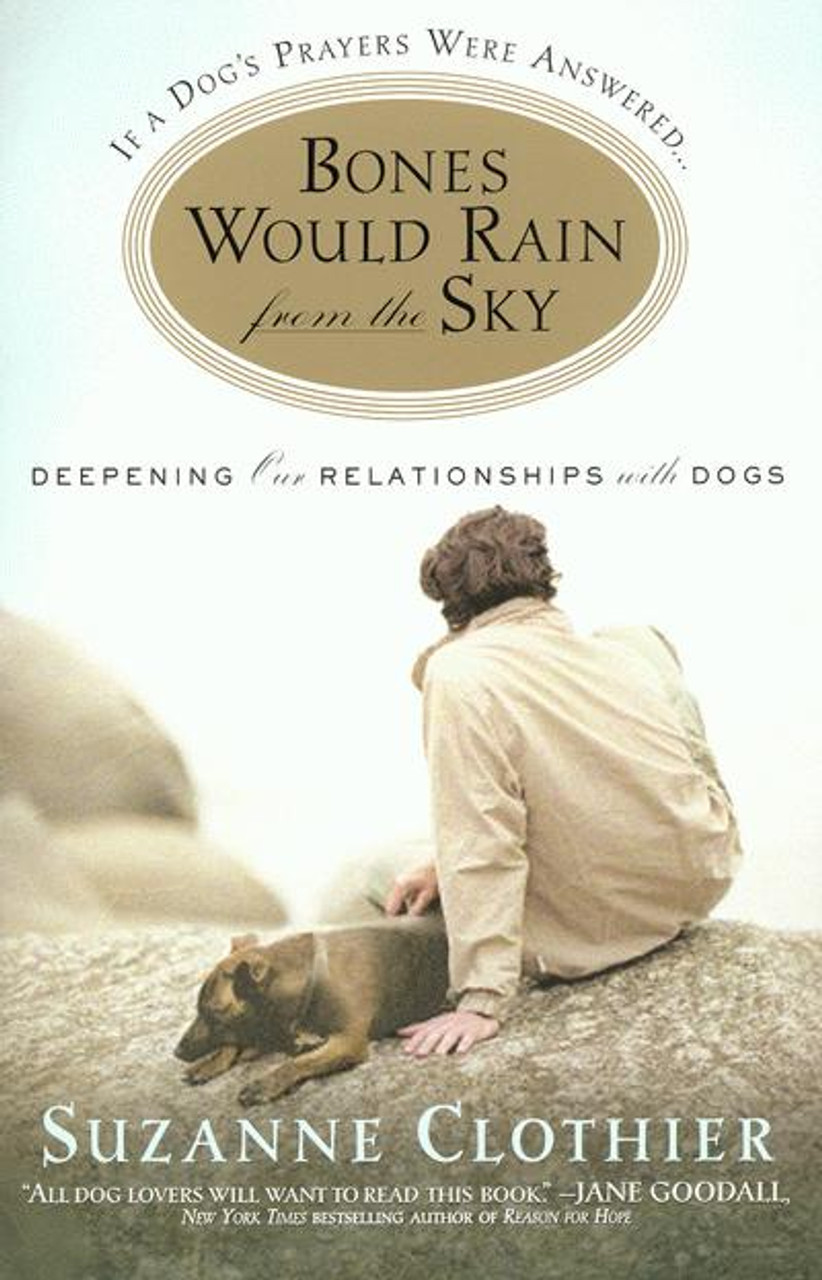 Bones Would Rain From The Sky - Deepening Our Relationships With Dogs
