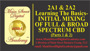 2A-Learning The Basics- INITIAL MIXING OF FULL & BROAD SPECTRUM CBD - Part 1 - $999.95 Value!
