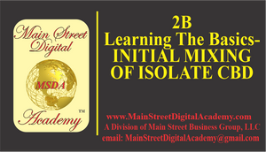 2B-Learning The Basics- INITIAL MIXING OF ISOLATE CBD - $999.95 Value!
