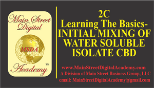 2C-Learning The Basics- INITIAL MIXING OF WATER SOLUBLE ISOLATE CBD - $599.95 Value!