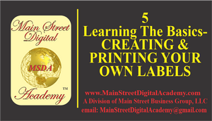 5-Learning The Basics-CREATING & PRINTING YOUR OWN LABELS  - $100.00 Value!