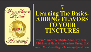 7-Learning The Basics - ADDING FLAVORS TO TINCTURES  - $59.95 Value!