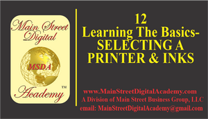12-Learning The Basics -Selecting A Printer & Inks - $59.95 Value!