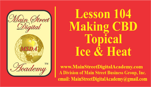 #104 - Making CBD Topical Ice & Heat - Value of $499.00!!