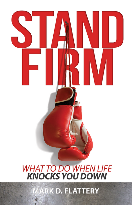 Stand Firm: What to Do When Life Knocks You Down