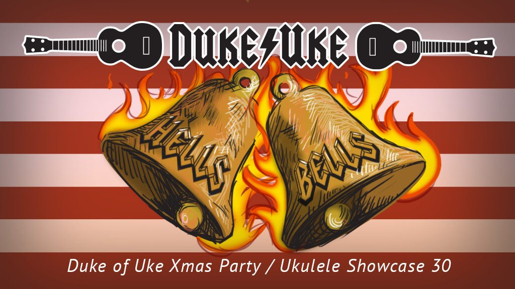 "Duke of Uke ""Hells Bells"" Xmas Party Ukulele Showcase 30"