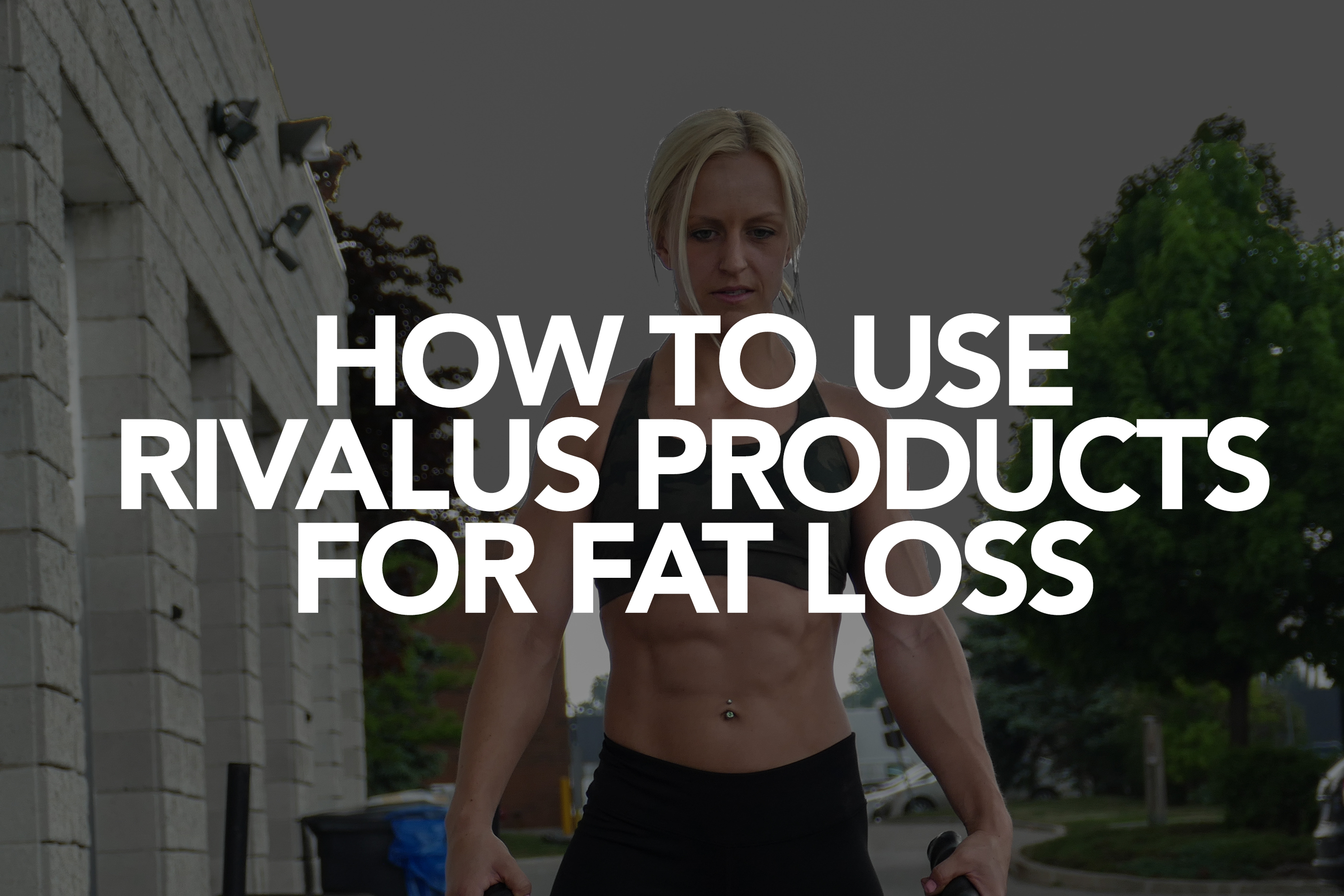 HOW TO USE RIVALUS PRODUCTS FOR FAT LOSS