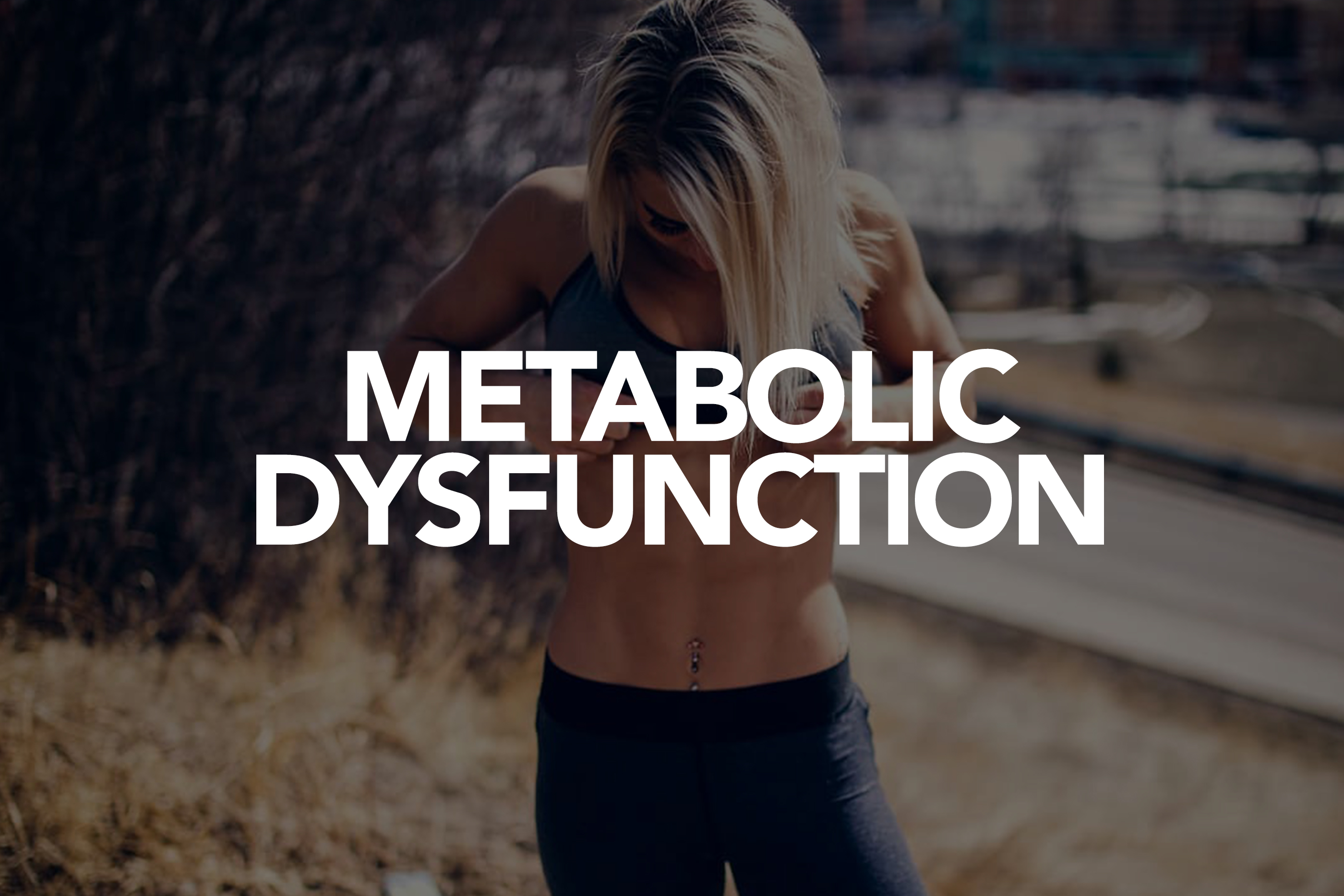 Dealing with Metabolic Dysfunction