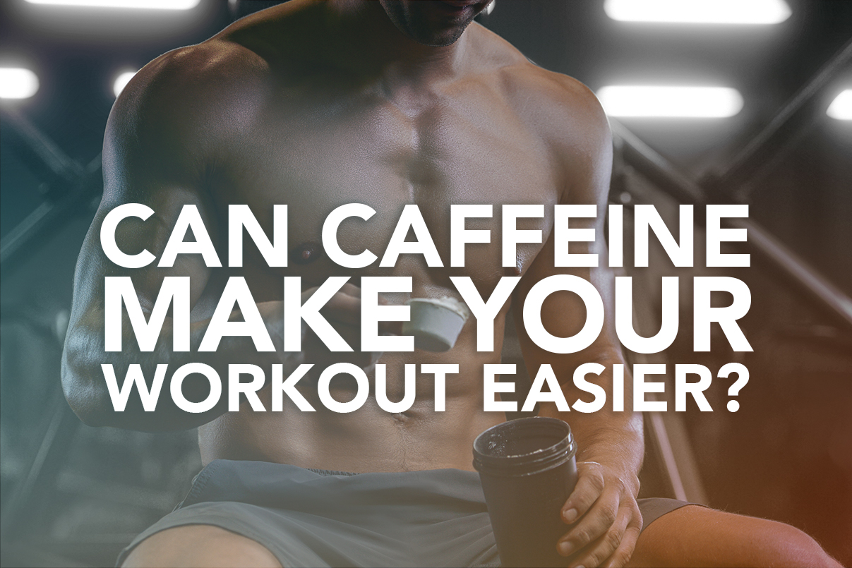 Can Caffeine Make Your Workout Easier?