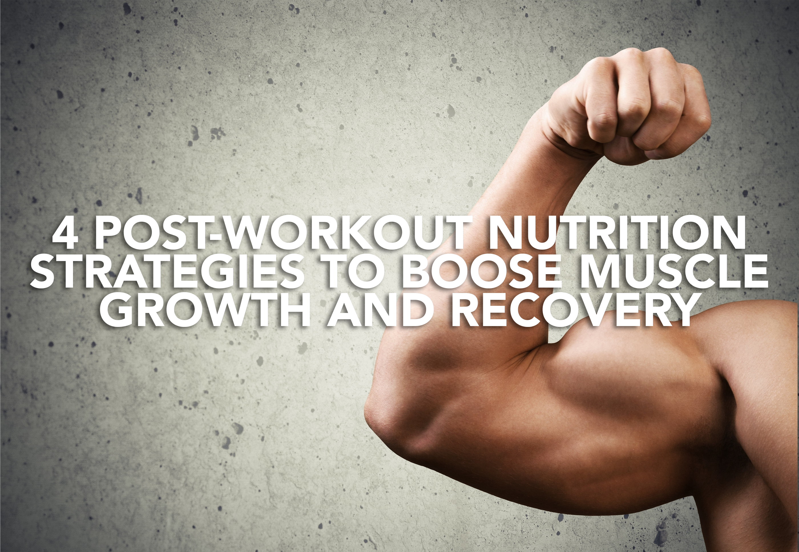 4 Post-Workout Nutrition Strategies to Boost Muscle Growth and Recovery