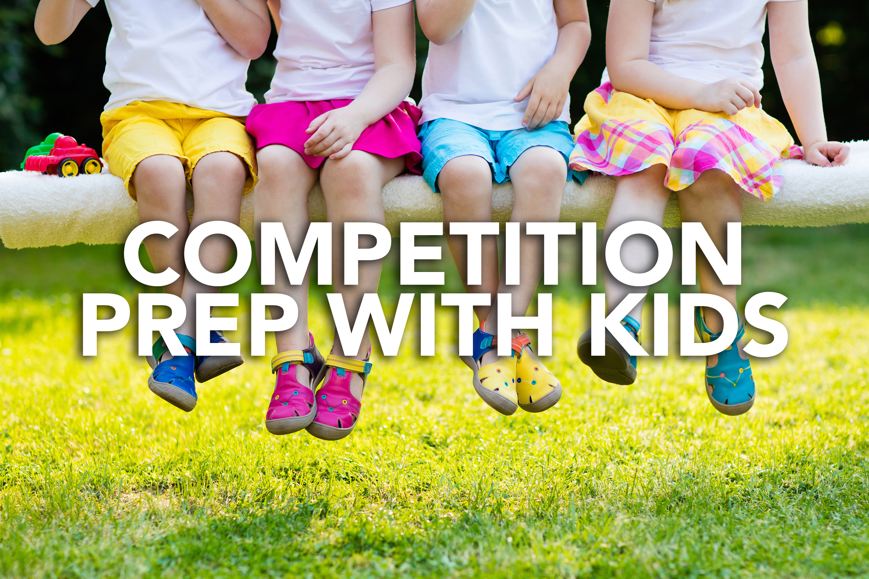 Competition Prep with Kids