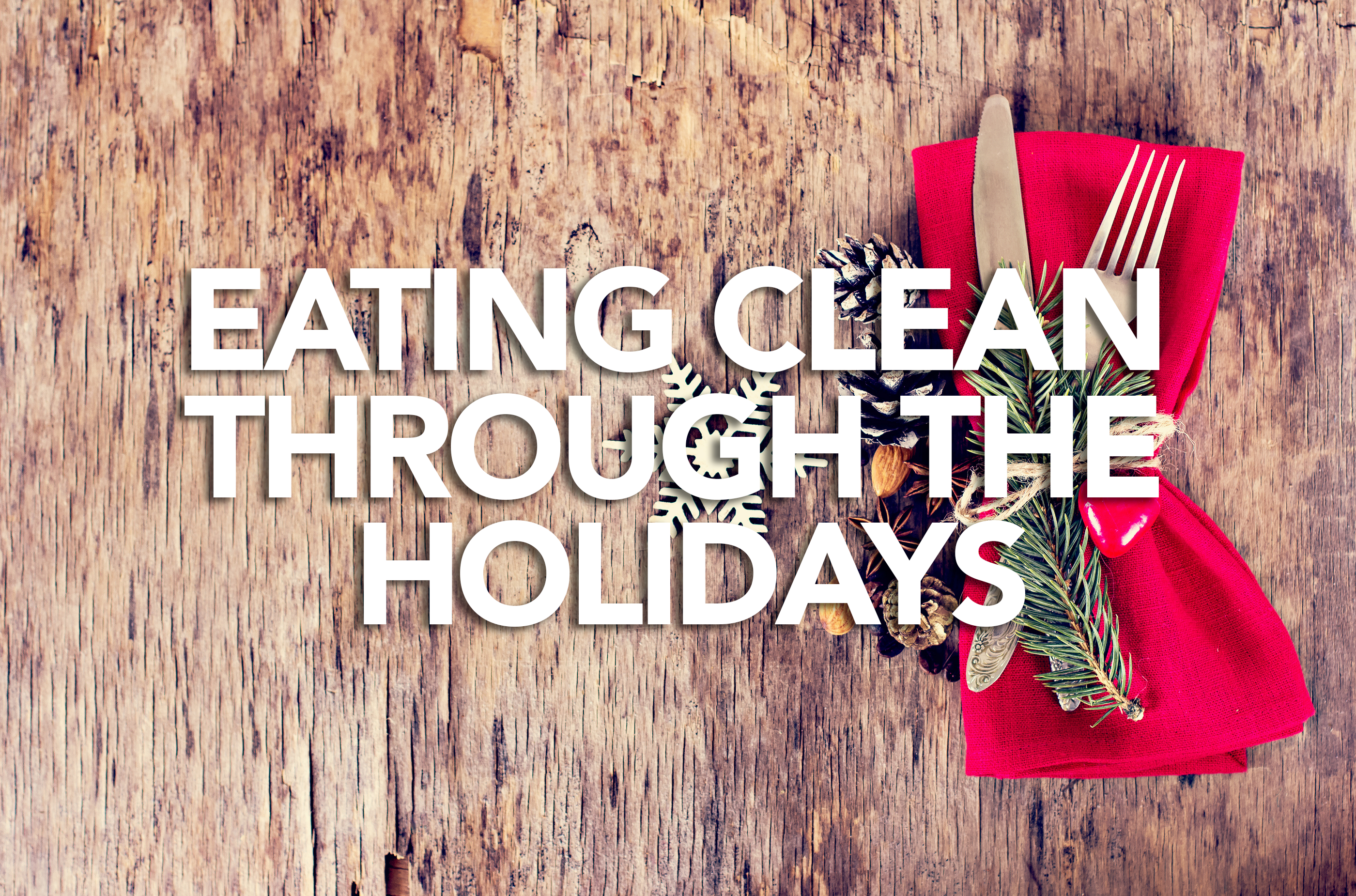 Eating Clean Through the Holidays