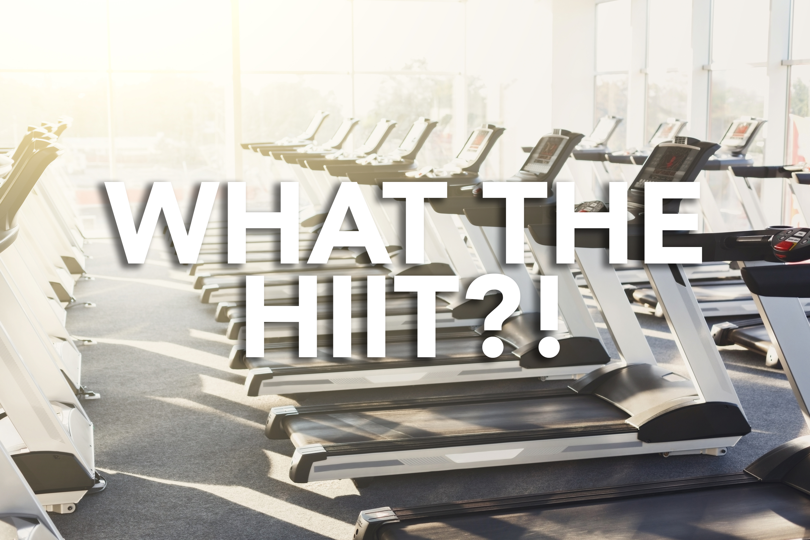 What the HIIT?!