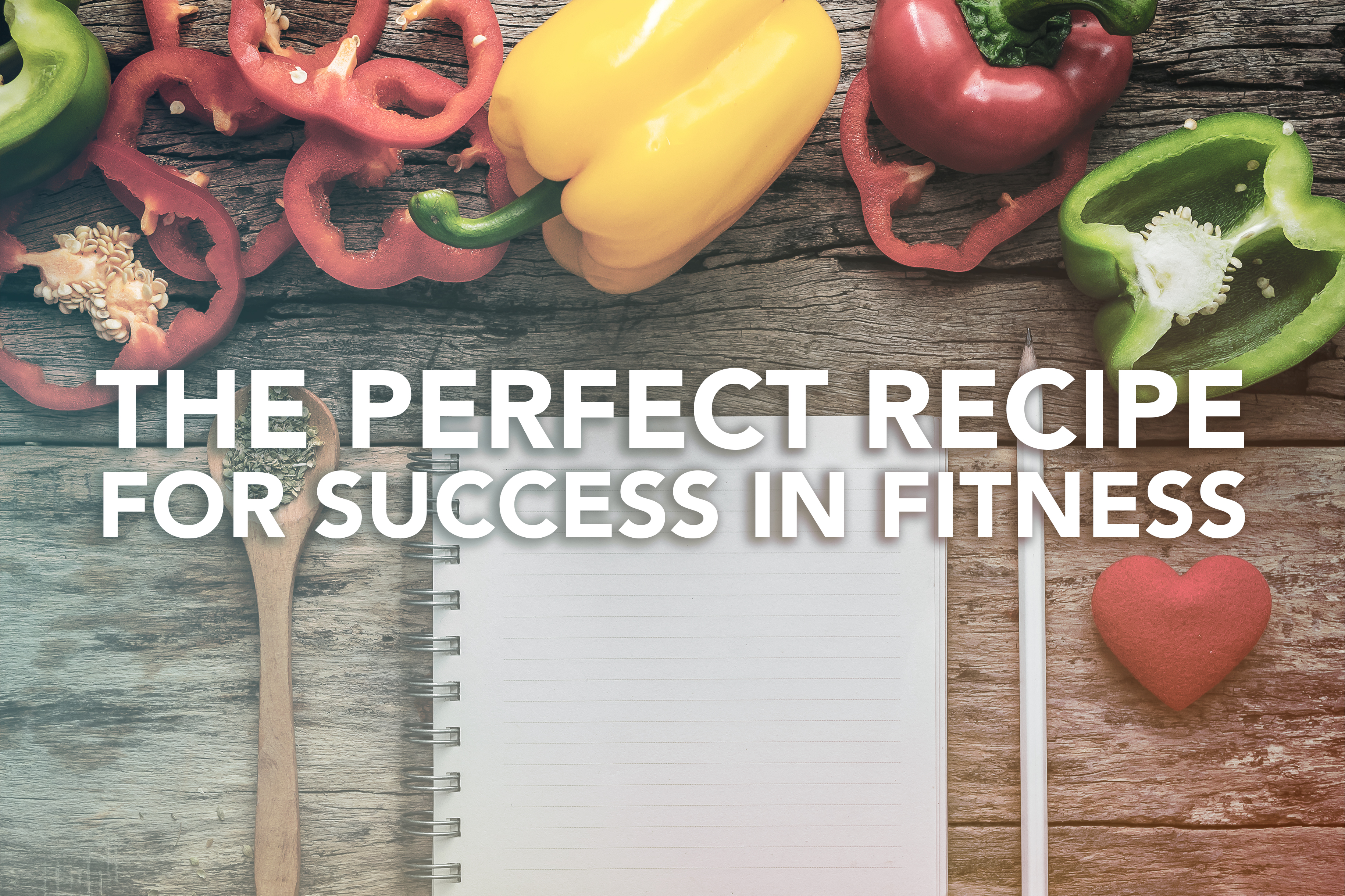 The PERFECT Recipe for Success in Fitness
