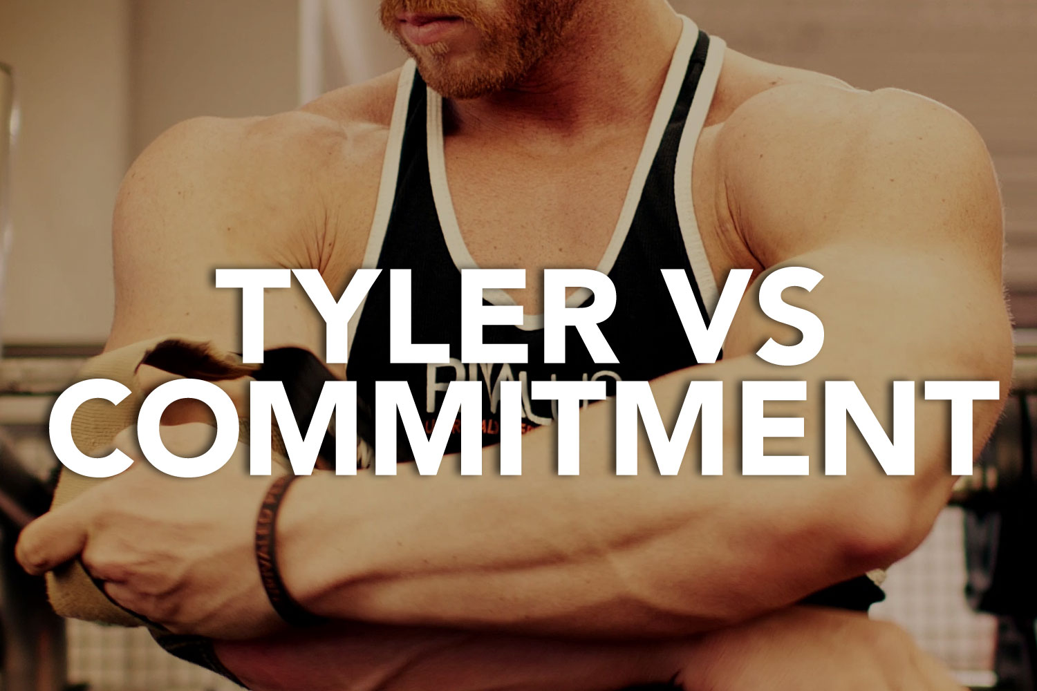 VS Series : Tyler VS Commitment