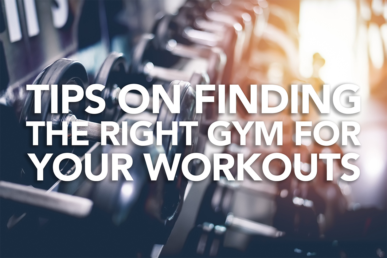 TIPS ON FINDING THE RIGHT GYM FOR YOUR WORKOUTS