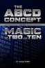 THE ABCD CONCEPT and THE MAGIC of TWO and TEN