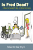 Is Fred Dead? A Manual on Sexuality for Men with Spinal Cord Injuries