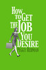 How to Get the Job You Desire