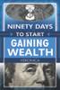 Ninety Days to Start Gaining Wealth