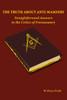 The Truth About Anti-Masonry: Straightforward Answers to the Critics of Freemasonry