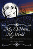 My Children, My World (A True Account plus Three Exciting Stories)