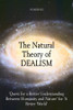 The Natural Theory of DEALISM: 'Quest for a Better Understanding Between Humanity and Nature' for 'A Better World'