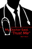 "My Doctor Said, ""Trust Me"" - eBook"