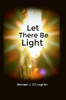 Let There Be Light by Michael J. O'Loughlin - eBook