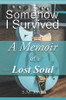 Somehow I Survived: A Memoir of a Lost Soul - eBook