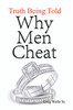Why Men Cheat: Truth Being Told - eBook