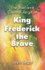 The Brief and Glorious Reign of King Frederick the Brave (HC)