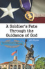 A Soldier's Fate Through the Guidance of God - eBook