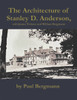 The Architecture of Stanley D. Anderson, with James Ticknor and William Bergmann