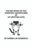 The Big Book of the Everyday Adventures of My Spotted Cats