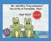 Hey! Wait! Stop: Mr. and Mrs. Frog Announce the Birth of Fernando, Their...