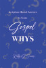 Scripture-Based Answers to Some GOSPEL WHYS