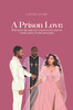 A Prison Love: Who knew the man you vowed to love forever would cause you the most pain!- eBook
