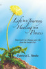 Life is a Journey, Healing is a Process: How God Can Change your Life from the Inside Out